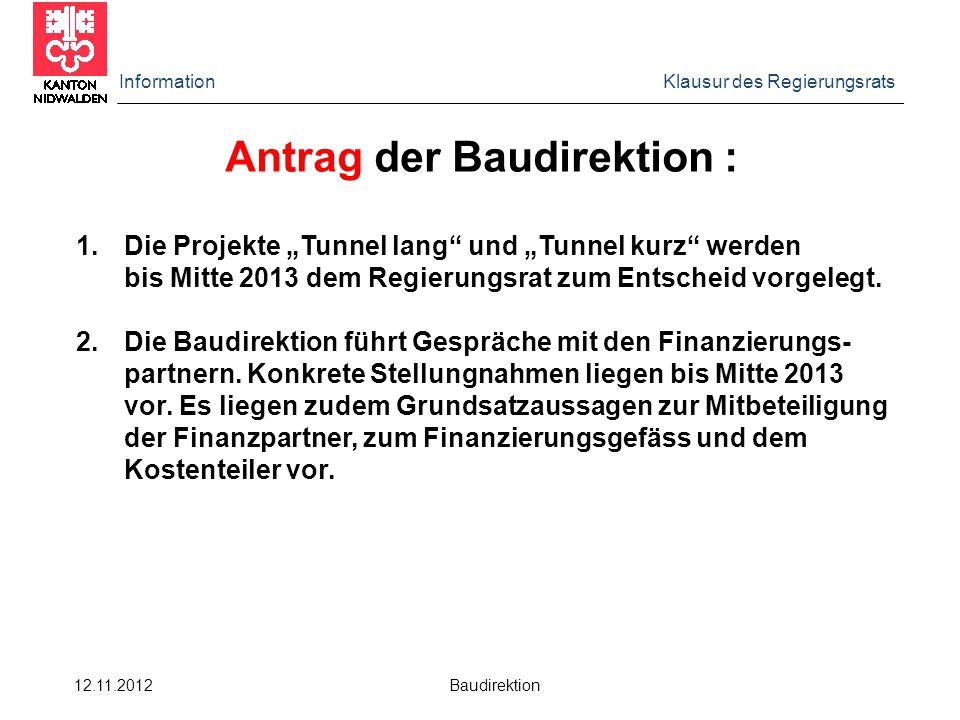 """Information Klausur des Regierungsrats 12.11.2012 Baudirektion Antrag der Baudirektion : 1.Die Projekte """"Tunnel lang und """"Tunnel kurz werden bis Mitte 2013 dem Regierungsrat zum Entscheid vorgelegt."""