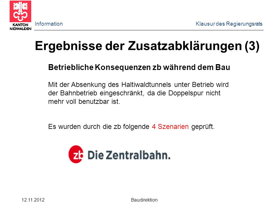 Information Klausur des Regierungsrats 12.11.2012 Baudirektion Ergebnisse der Zusatzabklärungen (3) Betriebliche Konsequenzen zb während dem Bau