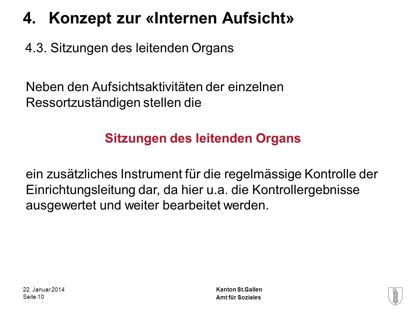 Kanton St.Gallen 4. Konzept zur «Internen Aufsicht» 22. Januar 2014 Seite 10 Amt für Soziales 4.3. Sitzungen des leitenden Organs Neben den Aufsichtsa
