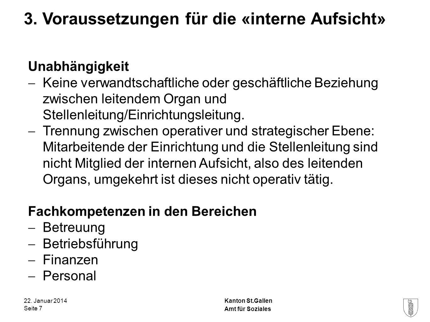 Kanton St.Gallen 3. Voraussetzungen für die «interne Aufsicht» 22. Januar 2014 Seite 7 Amt für Soziales Unabhängigkeit  Keine verwandtschaftliche ode