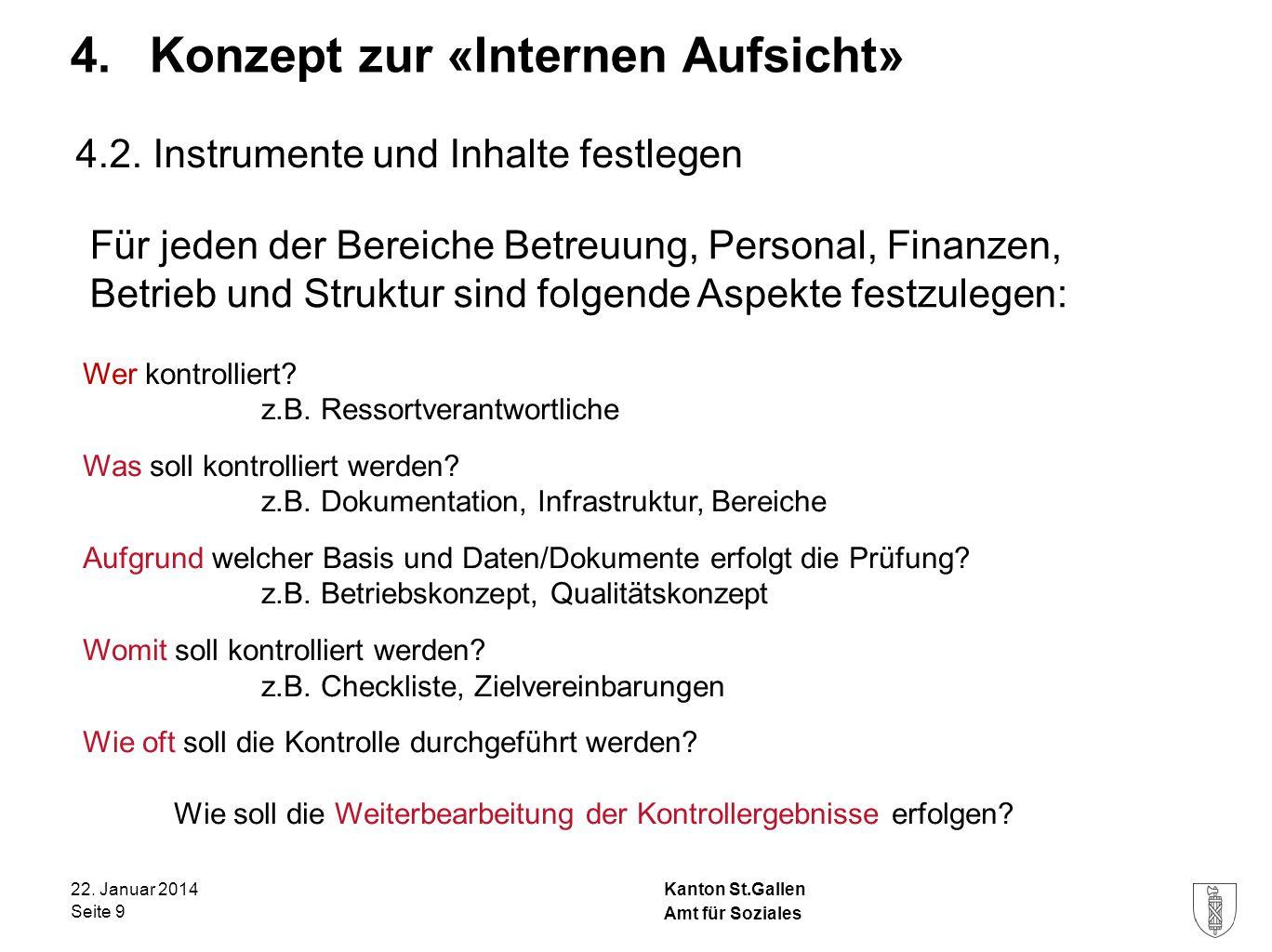 Kanton St.Gallen 4. Konzept zur «Internen Aufsicht» 22. Januar 2014 Seite 9 Amt für Soziales 4.2. Instrumente und Inhalte festlegen Für jeden der Bere