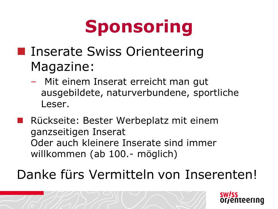 Sponsoring Inserate Swiss Orienteering Magazine: –Mit einem Inserat erreicht man gut ausgebildete, naturverbundene, sportliche Leser. Rückseite: Beste