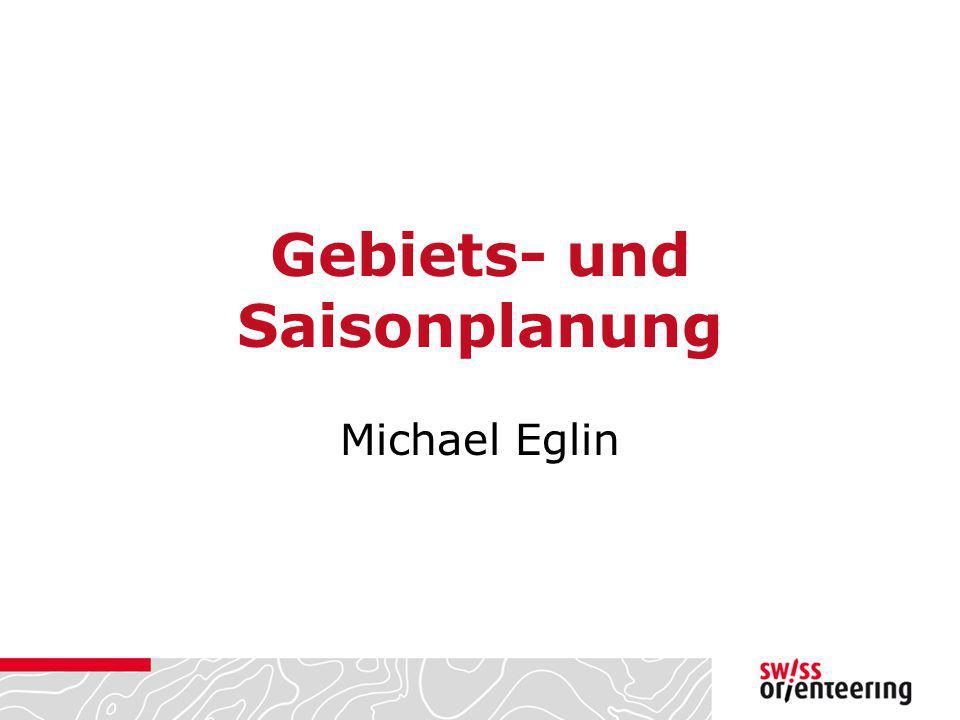 Gebiets- und Saisonplanung Michael Eglin