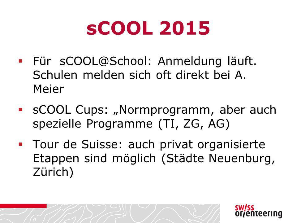"sCOOL 2015  Für sCOOL@School: Anmeldung läuft. Schulen melden sich oft direkt bei A. Meier  sCOOL Cups: ""Normprogramm, aber auch spezielle Programme"