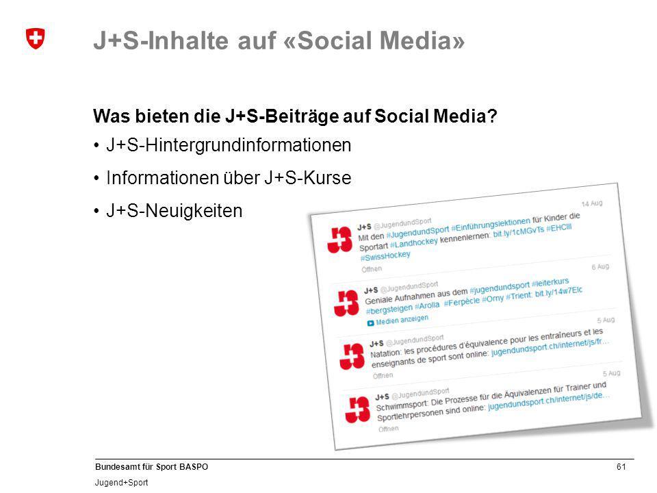 61 Bundesamt für Sport BASPO Jugend+Sport Was bieten die J+S-Beiträge auf Social Media? J+S-Hintergrundinformationen Informationen über J+S-Kurse J+S-