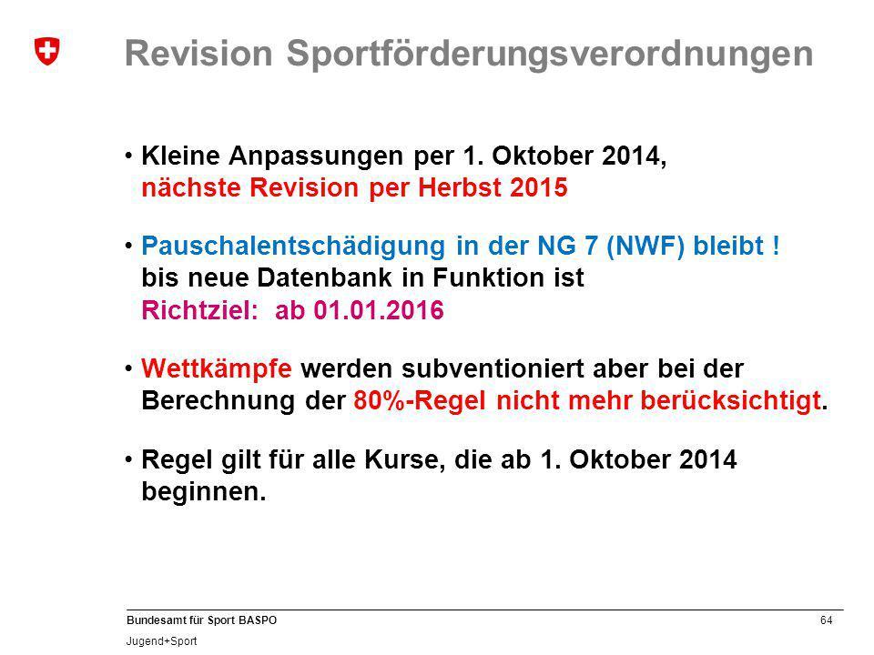64 Bundesamt für Sport BASPO Jugend+Sport Revision Sportförderungsverordnungen Kleine Anpassungen per 1. Oktober 2014, nächste Revision per Herbst 201