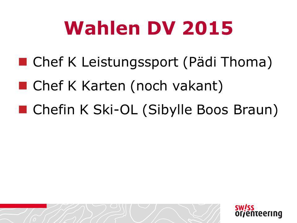 Wahlen DV 2015 Chef K Leistungssport (Pädi Thoma) Chef K Karten (noch vakant) Chefin K Ski-OL (Sibylle Boos Braun)