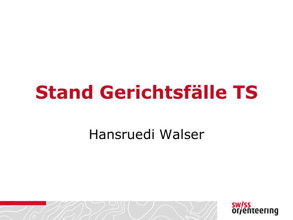 Stand Gerichtsfälle TS Hansruedi Walser