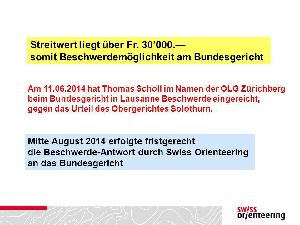Streitwert liegt über Fr. 30'000.— somit Beschwerdemöglichkeit am Bundesgericht Am 11.06.2014 hat Thomas Scholl im Namen der OLG Zürichberg beim Bunde
