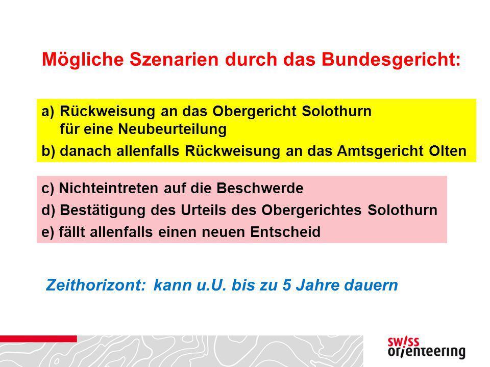 Mögliche Szenarien durch das Bundesgericht: a)Rückweisung an das Obergericht Solothurn für eine Neubeurteilung b)danach allenfalls Rückweisung an das