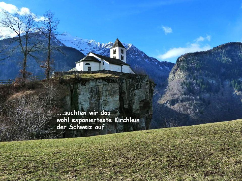 ...suchten wir das wohl exponierteste Kirchlein der Schweiz auf