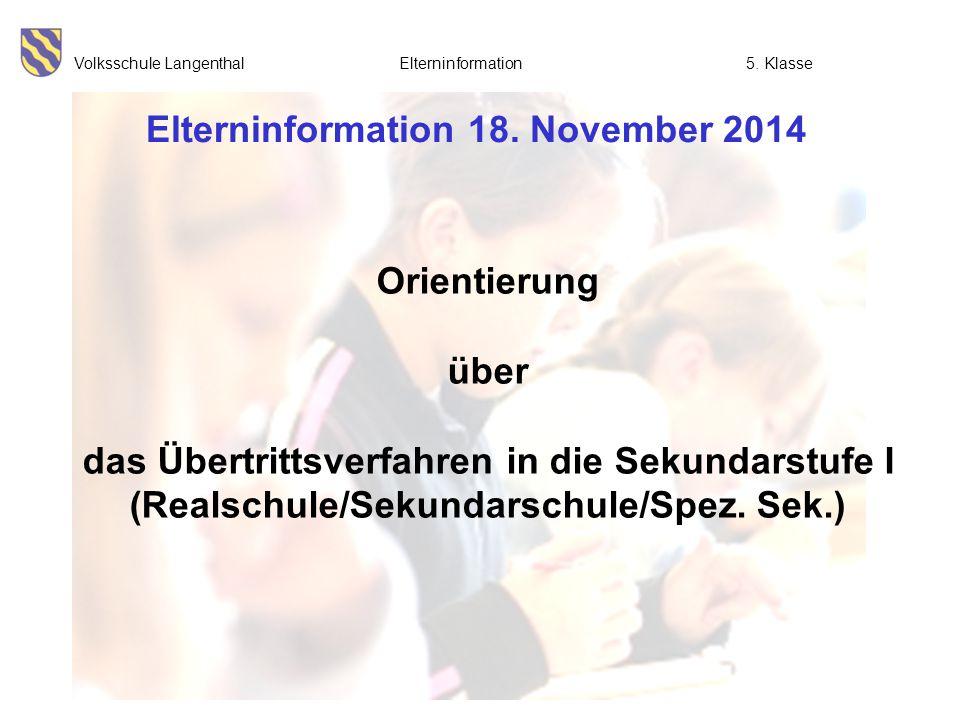 Volksschule Langenthal Elterninformation5. Klasse Elterninformation 18. November 2014 Orientierung über das Übertrittsverfahren in die Sekundarstufe I