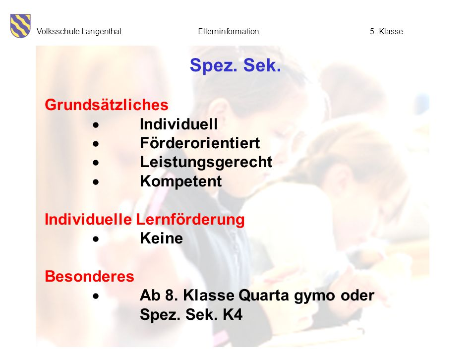 Volksschule Langenthal Elterninformation5. Klasse Spez. Sek. Grundsätzliches  Individuell  Förderorientiert  Leistungsgerecht  Kompetent Individue