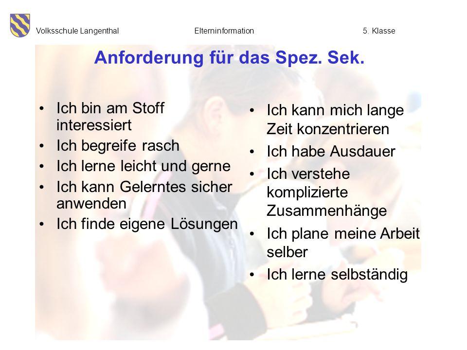 Volksschule Langenthal Elterninformation5. Klasse Anforderung für das Spez. Sek. Ich bin am Stoff interessiert Ich begreife rasch Ich lerne leicht und