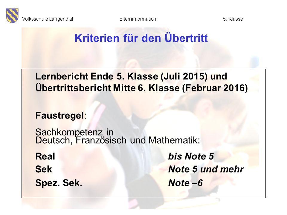 Volksschule Langenthal Elterninformation5. Klasse Kriterien für den Übertritt Lernbericht Ende 5. Klasse (Juli 2015) und Übertrittsbericht Mitte 6. Kl