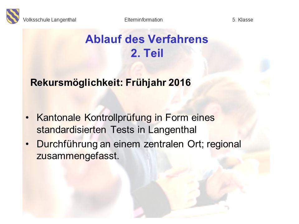 Volksschule Langenthal Elterninformation5. Klasse Ablauf des Verfahrens 2. Teil Kantonale Kontrollprüfung in Form eines standardisierten Tests in Lang