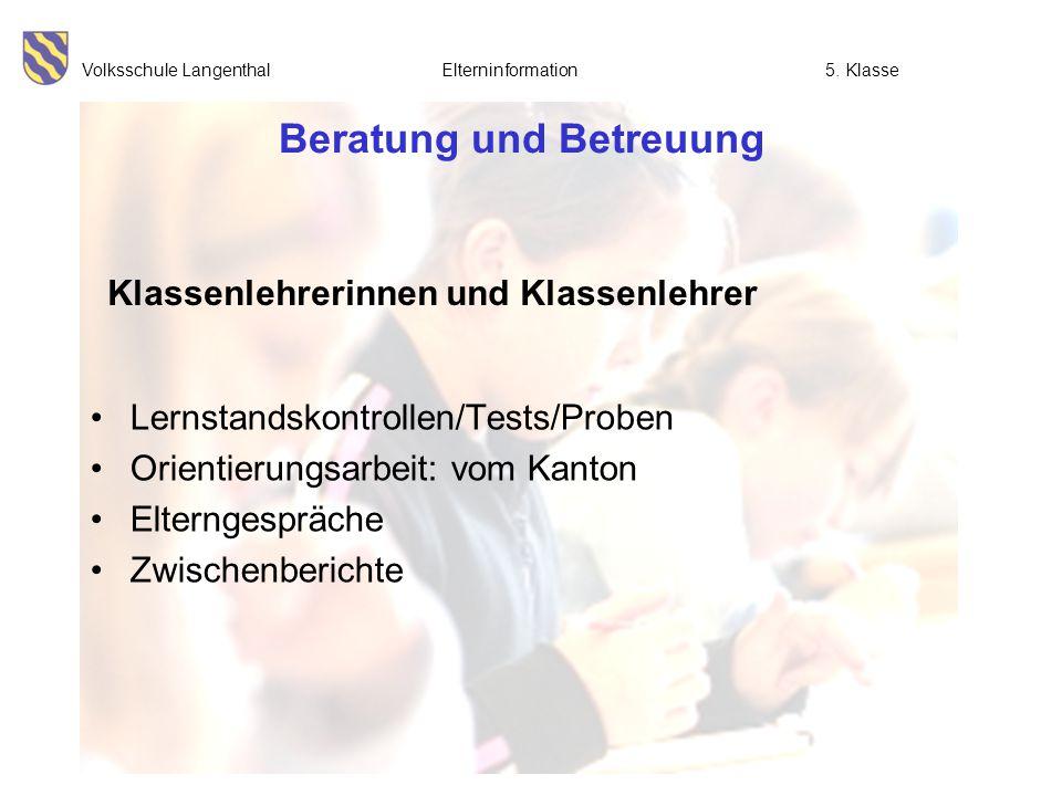 Volksschule Langenthal Elterninformation5. Klasse Beratung und Betreuung Lernstandskontrollen/Tests/Proben Orientierungsarbeit: vom Kanton Elterngespr