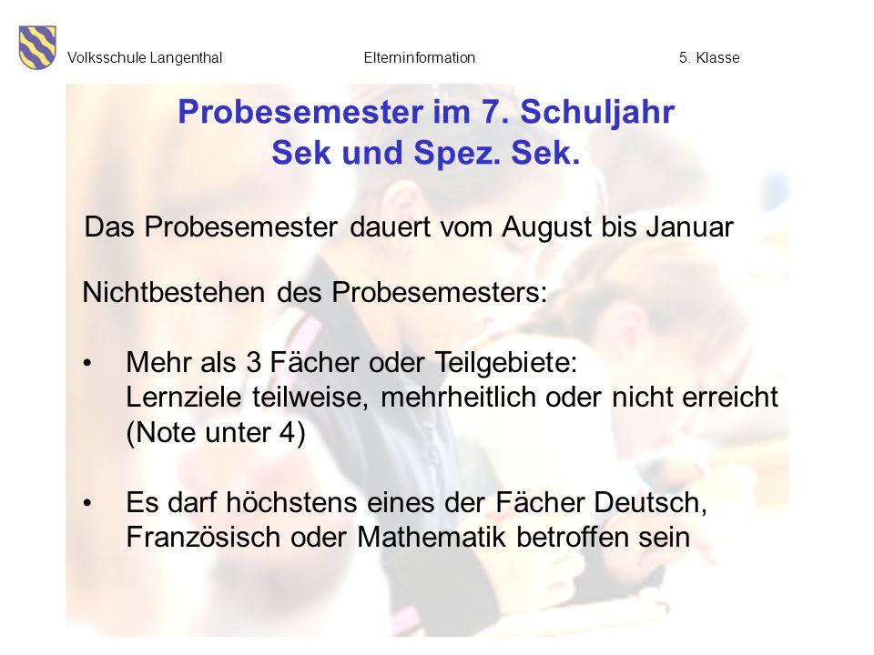 Volksschule Langenthal Elterninformation5. Klasse Probesemester im 7. Schuljahr Sek und Spez. Sek. Nichtbestehen des Probesemesters: Mehr als 3 Fächer
