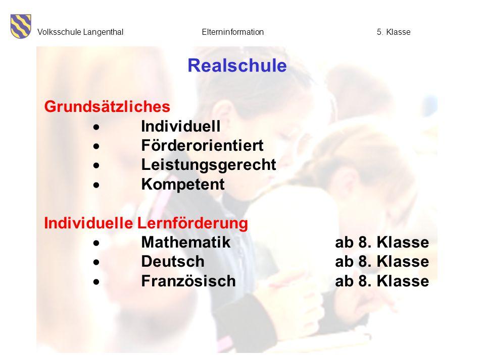 Volksschule Langenthal Elterninformation5. Klasse Realschule Grundsätzliches  Individuell  Förderorientiert  Leistungsgerecht  Kompetent Individue