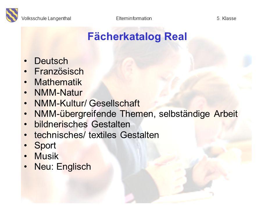 Volksschule Langenthal Elterninformation5. Klasse Fächerkatalog Real Deutsch Französisch Mathematik NMM-Natur NMM-Kultur/ Gesellschaft NMM-übergreifen