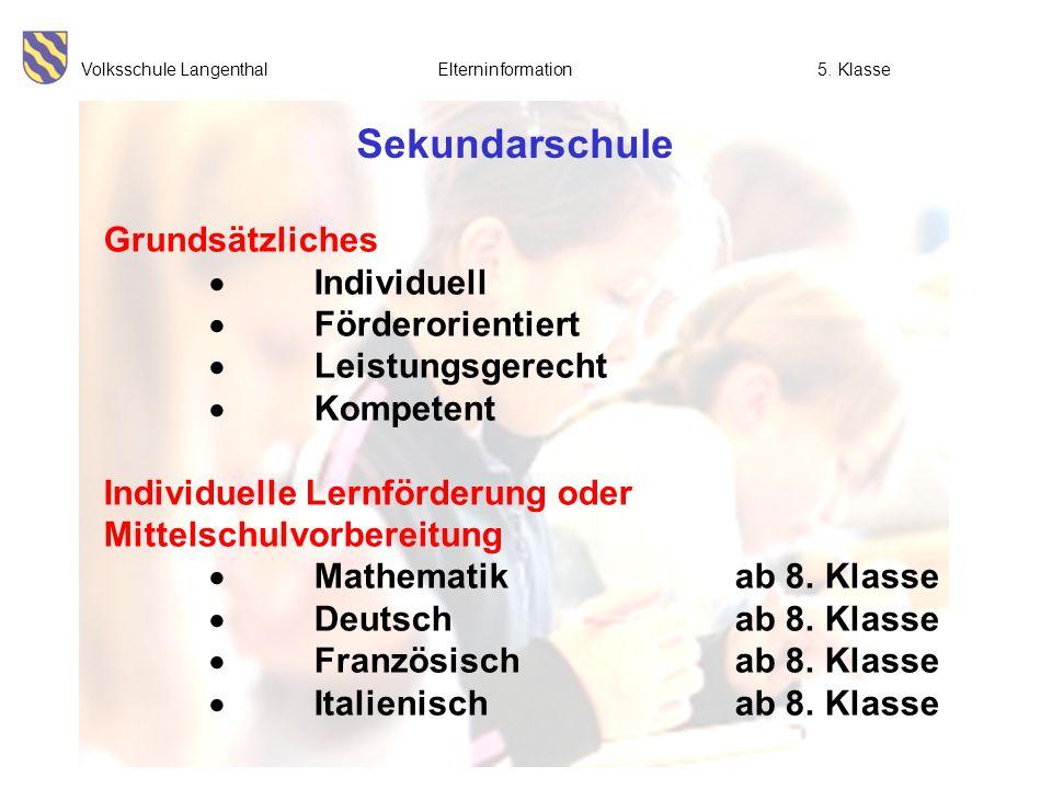 Volksschule Langenthal Elterninformation5. Klasse Sekundarschule Grundsätzliches  Individuell  Förderorientiert  Leistungsgerecht  Kompetent Indiv