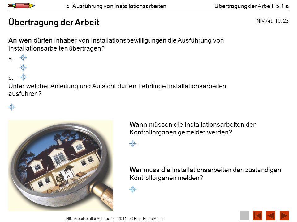 NIN-Arbeitsblätter Auflage 14 - 2011 - © Paul-Emile Müller 5 Ausführung von Installationsarbeiten Wann müssen die Installationsarbeiten den Kontrollor