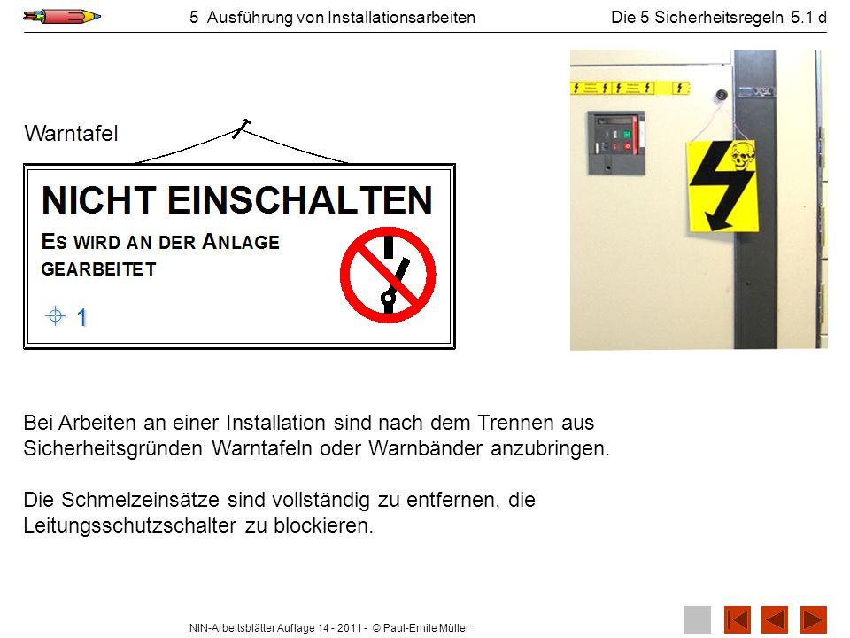 NIN-Arbeitsblätter Auflage 14 - 2011 - © Paul-Emile Müller 5 Ausführung von InstallationsarbeitenDie 5 Sicherheitsregeln 5.1 d Bei Arbeiten an einer I
