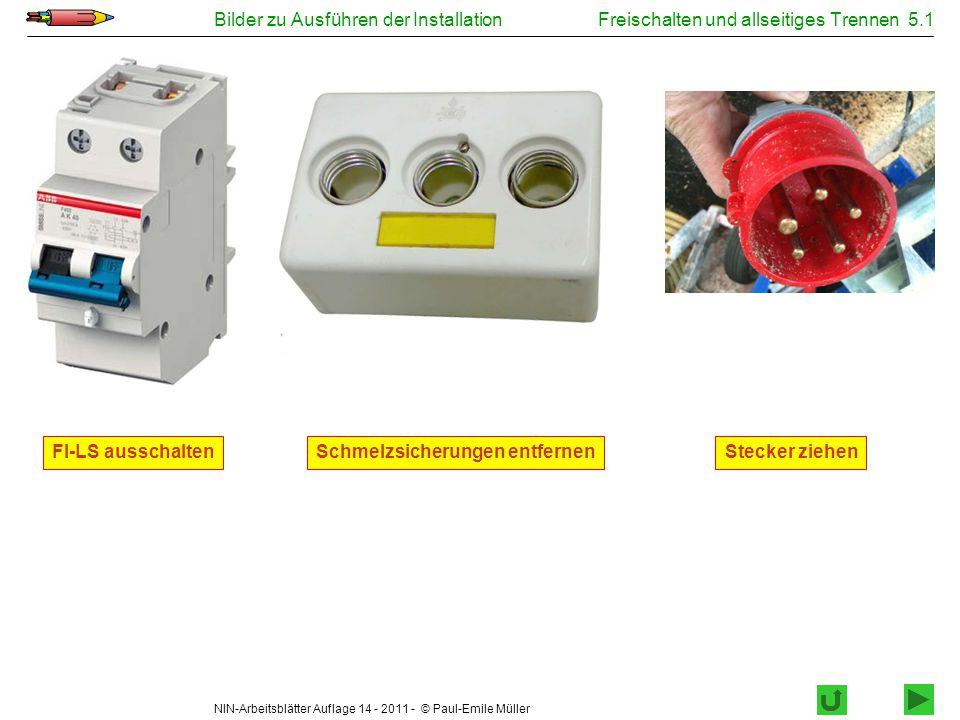 NIN-Arbeitsblätter Auflage 14 - 2011 - © Paul-Emile Müller Bilder zu Ausführen der InstallationFreischalten und allseitiges Trennen 5.1 FI-LS ausschal