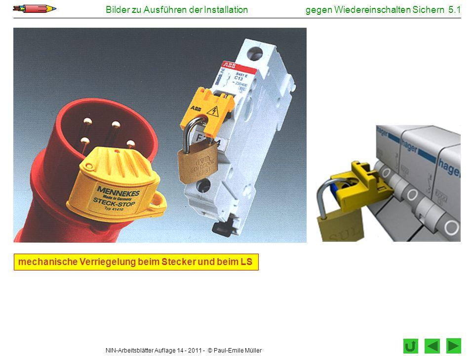 NIN-Arbeitsblätter Auflage 14 - 2011 - © Paul-Emile Müller Bilder zu Ausführen der Installationgegen Wiedereinschalten Sichern 5.1 mechanische Verrieg