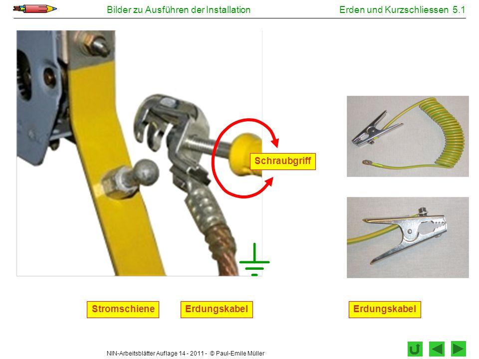 NIN-Arbeitsblätter Auflage 14 - 2011 - © Paul-Emile Müller Bilder zu Ausführen der InstallationErden und Kurzschliessen 5.1 StromschieneErdungskabel S