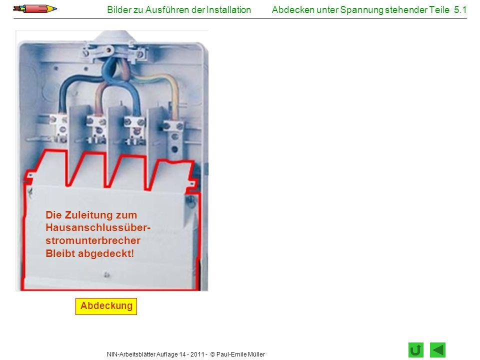 NIN-Arbeitsblätter Auflage 14 - 2011 - © Paul-Emile Müller Bilder zu Ausführen der InstallationAbdecken unter Spannung stehender Teile 5.1 Abdeckung D