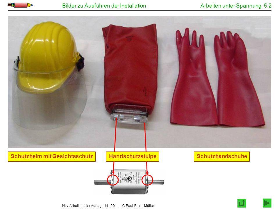 NIN-Arbeitsblätter Auflage 14 - 2011 - © Paul-Emile Müller Bilder zu Ausführen der InstallationArbeiten unter Spannung 5.2 SchutzhandschuheSchutzhelm