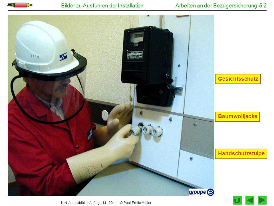 NIN-Arbeitsblätter Auflage 14 - 2011 - © Paul-Emile Müller Bilder zu Ausführen der InstallationArbeiten an der Bezügersicherung 5.2 Handschutzstulpe G