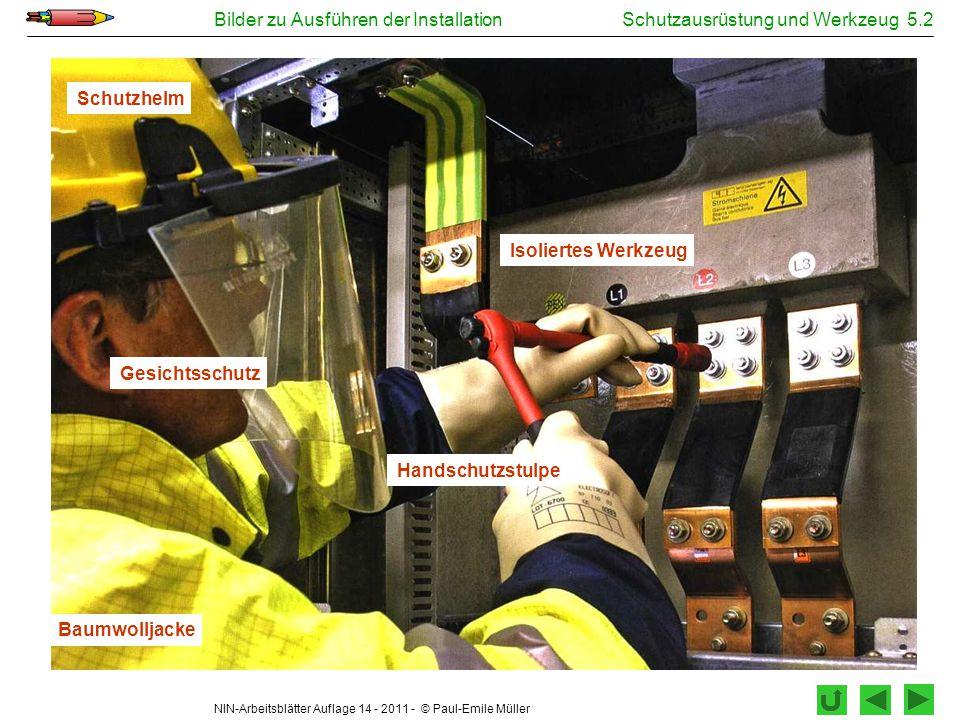 NIN-Arbeitsblätter Auflage 14 - 2011 - © Paul-Emile Müller Bilder zu Ausführen der InstallationSchutzausrüstung und Werkzeug 5.2 Handschutzstulpe Gesi