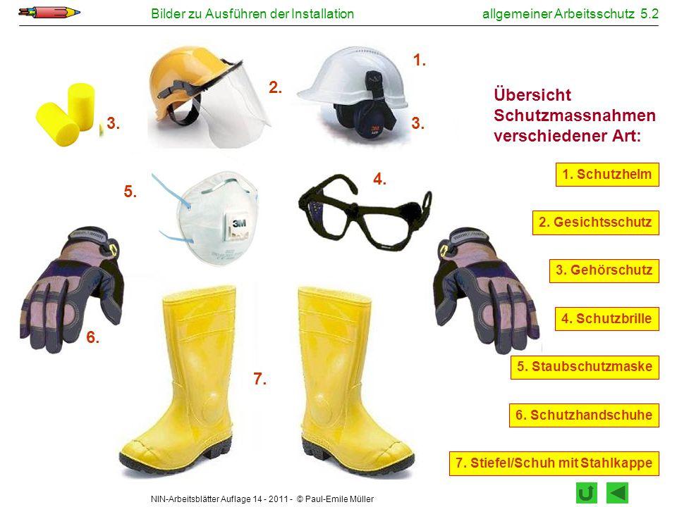 NIN-Arbeitsblätter Auflage 14 - 2011 - © Paul-Emile Müller Bilder zu Ausführen der Installationallgemeiner Arbeitsschutz 5.2 2. 1. 6. 7. 3. 7. Stiefel