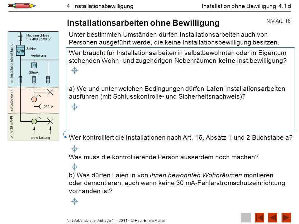 NIN-Arbeitsblätter Auflage 14 - 2011 - © Paul-Emile Müller 4 Installationsbewilligung Als instruiert wird eine elektrotechnisch unterwiesene Person bezeichnet, die durch eine Elektrofachkraft (z.B.