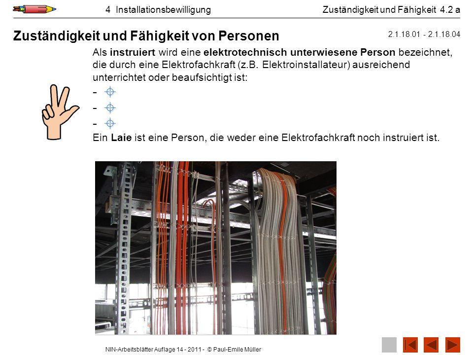 NIN-Arbeitsblätter Auflage 14 - 2011 - © Paul-Emile Müller 4 Installationsbewilligung Als instruiert wird eine elektrotechnisch unterwiesene Person be