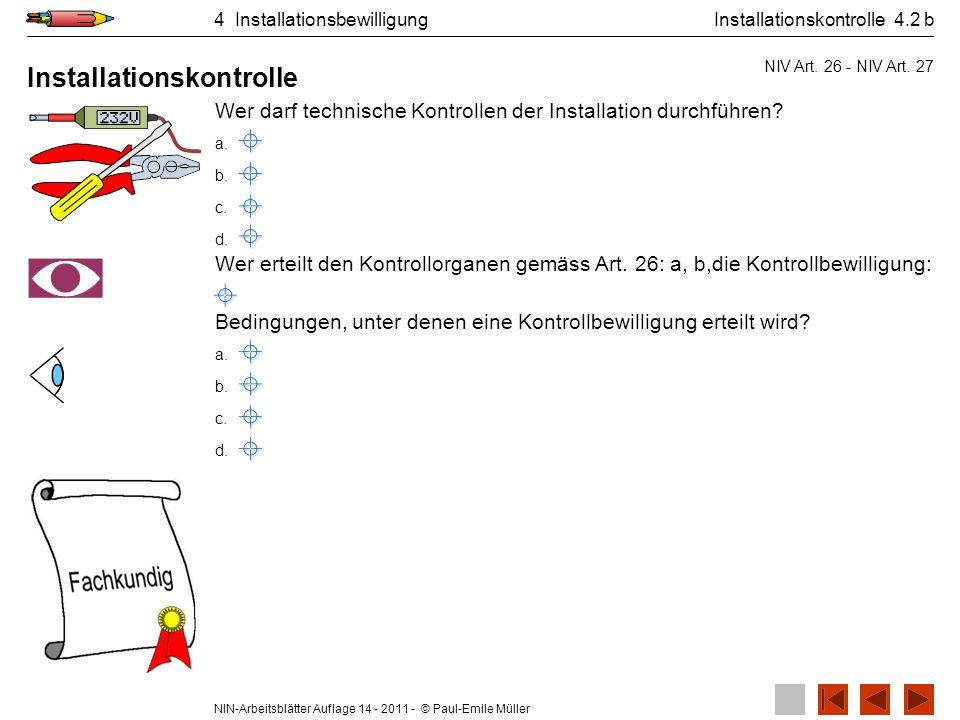 NIN-Arbeitsblätter Auflage 14 - 2011 - © Paul-Emile Müller 4 Installationsbewilligung Wer darf technische Kontrollen der Installation durchführen? a.