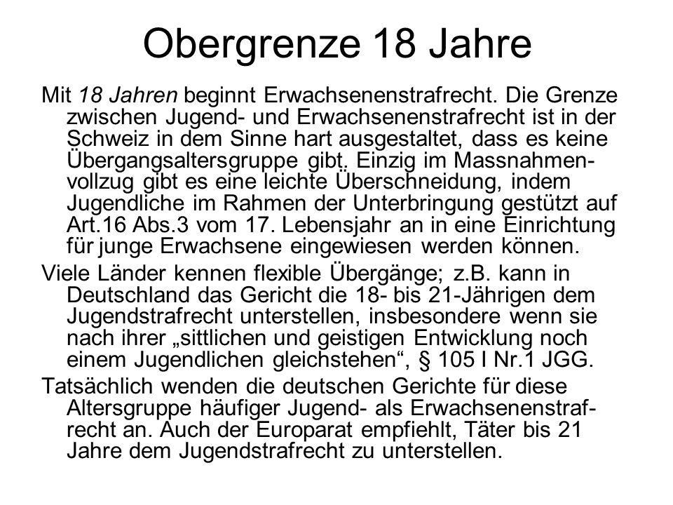 Obergrenze 18 Jahre Mit 18 Jahren beginnt Erwachsenenstrafrecht. Die Grenze zwischen Jugend- und Erwachsenenstrafrecht ist in der Schweiz in dem Sinne
