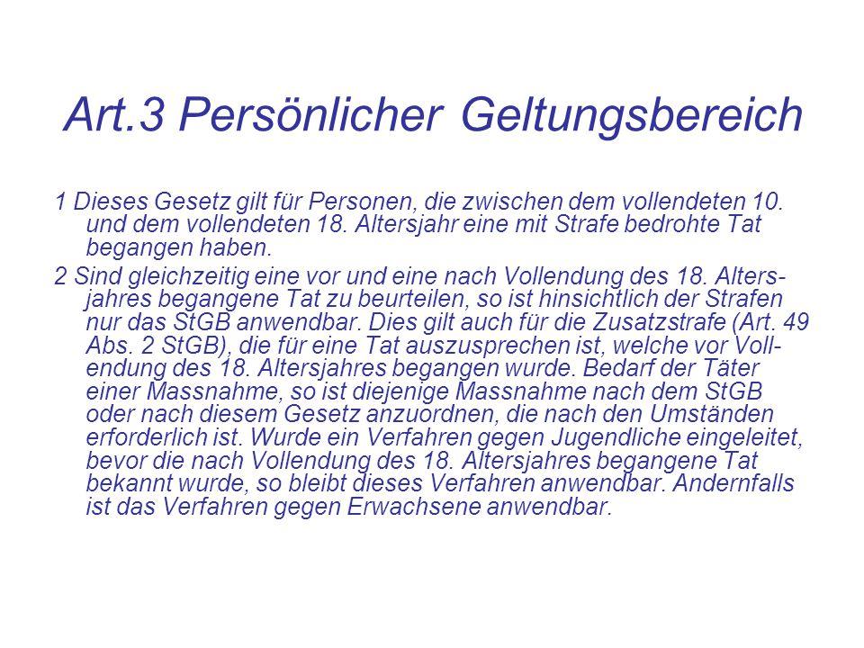 Art.3 Persönlicher Geltungsbereich 1 Dieses Gesetz gilt für Personen, die zwischen dem vollendeten 10. und dem vollendeten 18. Altersjahr eine mit Str