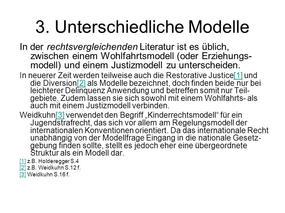 3. Unterschiedliche Modelle In der rechtsvergleichenden Literatur ist es üblich, zwischen einem Wohlfahrtsmodell (oder Erziehungs- modell) und einem J