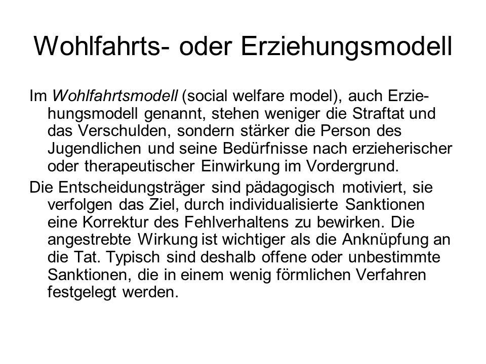 Wohlfahrts- oder Erziehungsmodell Im Wohlfahrtsmodell (social welfare model), auch Erzie- hungsmodell genannt, stehen weniger die Straftat und das Ver