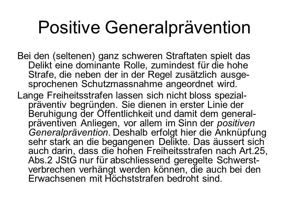 Positive Generalprävention Bei den (seltenen) ganz schweren Straftaten spielt das Delikt eine dominante Rolle, zumindest für die hohe Strafe, die nebe