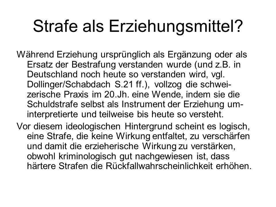 Strafe als Erziehungsmittel? Während Erziehung ursprünglich als Ergänzung oder als Ersatz der Bestrafung verstanden wurde (und z.B. in Deutschland noc