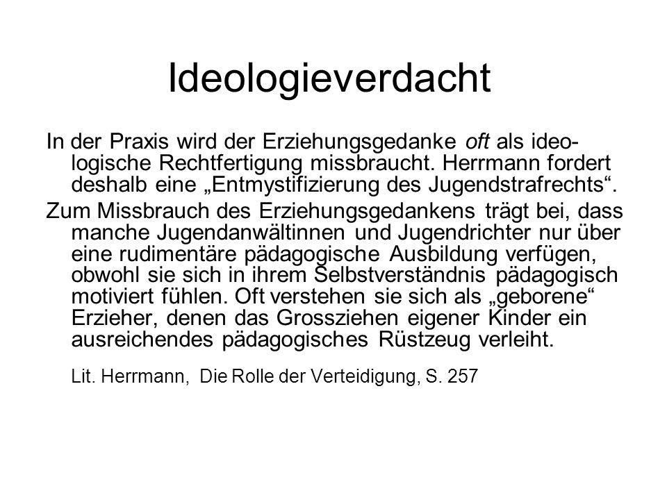 """Ideologieverdacht In der Praxis wird der Erziehungsgedanke oft als ideo- logische Rechtfertigung missbraucht. Herrmann fordert deshalb eine """"Entmystif"""