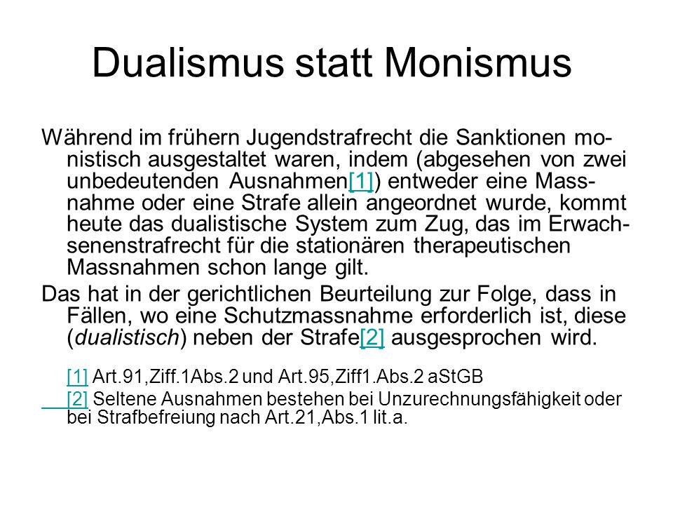 Dualismus statt Monismus Während im frühern Jugendstrafrecht die Sanktionen mo- nistisch ausgestaltet waren, indem (abgesehen von zwei unbedeutenden A