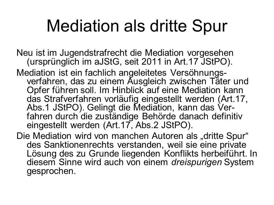 Mediation als dritte Spur Neu ist im Jugendstrafrecht die Mediation vorgesehen (ursprünglich im aJStG, seit 2011 in Art.17 JStPO). Mediation ist ein f