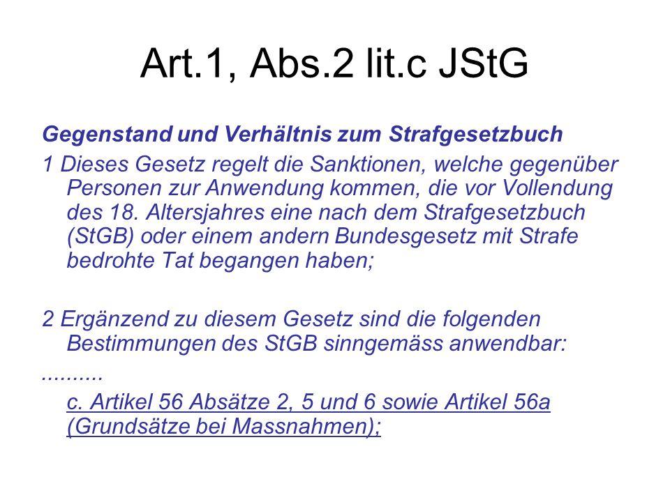 Art.1, Abs.2 lit.c JStG Gegenstand und Verhältnis zum Strafgesetzbuch 1 Dieses Gesetz regelt die Sanktionen, welche gegenüber Personen zur Anwendung k