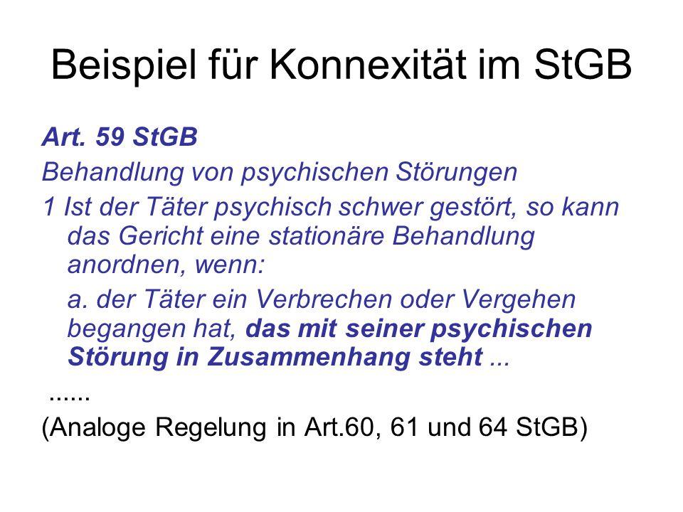 Beispiel für Konnexität im StGB Art. 59 StGB Behandlung von psychischen Störungen 1 Ist der Täter psychisch schwer gestört, so kann das Gericht eine s
