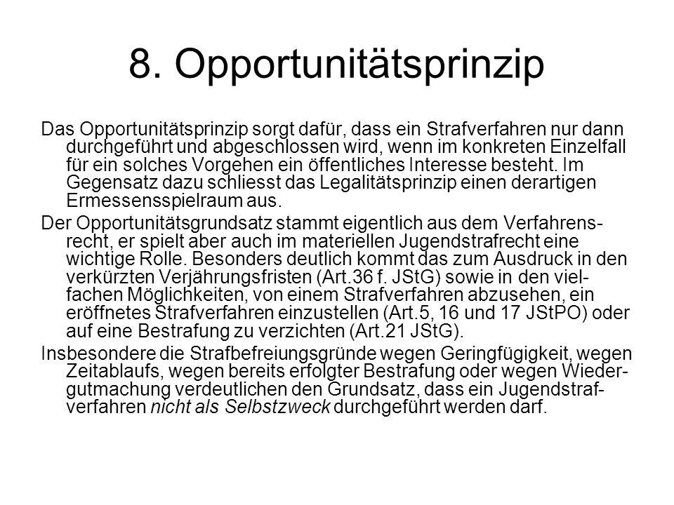 8. Opportunitätsprinzip Das Opportunitätsprinzip sorgt dafür, dass ein Strafverfahren nur dann durchgeführt und abgeschlossen wird, wenn im konkreten